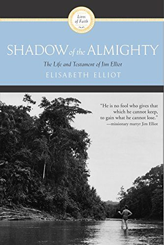 Shadow Almighty: The Life and Testament of Jim Elliot (Lives of Faith) by Zondervan