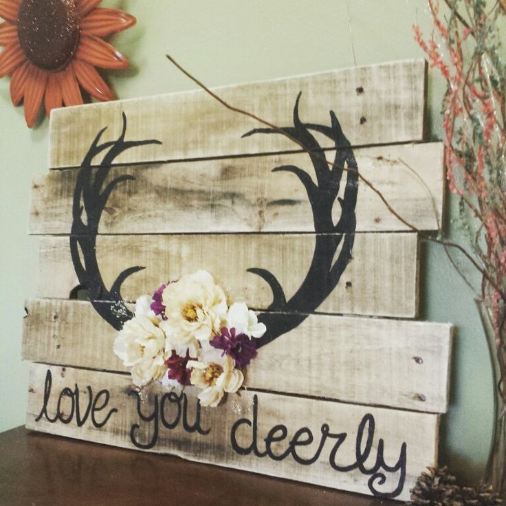'Love you deerly' wood pallet sign, maybe use real antlers on a board to make this?!