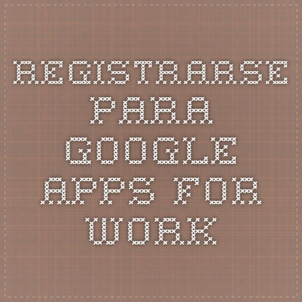 Registrarse para yoGoogle Apps for Work