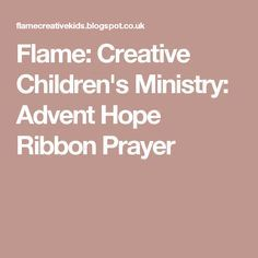 Flame: Creative Children's Ministry: Advent Hope Ribbon Prayer