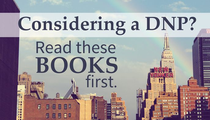 Hey nurse practitioners! Thinking about getting a Doctorate in Nursing Practice (DNP)? Read these books first to help you decide, and to start planning your future!