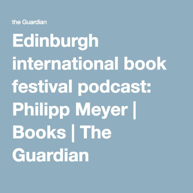 Edinburgh international book festival podcast: Philipp Meyer | Books | The Guardian