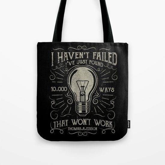 I haven't failed,i've just found 10000 ways that won't work.<br/> Thomas A. Edison