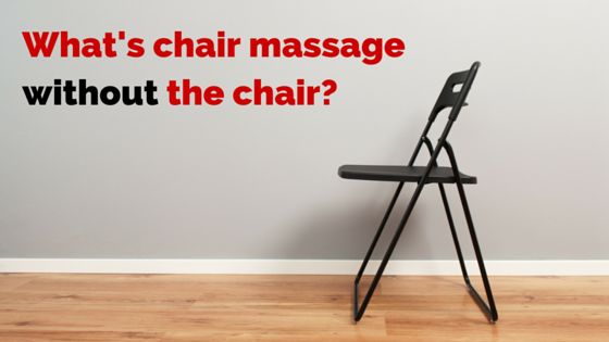 What's chair massage without the chair?