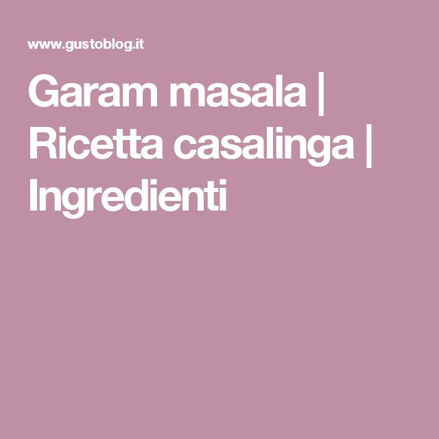 Garam masala | Ricetta casalinga | Ingredienti