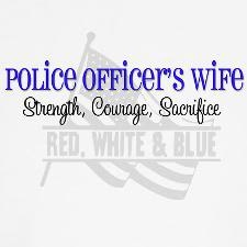 Police wife...so true. All of it ~A
