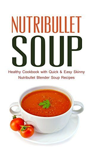 Nutribullet Soup: Healthy Cookbook with Quick & Easy Skinny Nutribullet Blender Soup Recipes & Ideas for Pasta Sauces, Single Serving Soups and Nutribullet Diet meals under 100, 200 & 300 Calories by Paul Rosenberg, http://www.amazon.com/dp/B00R9QQ99Y/ref=cm_sw_r_pi_dp_.WANub0447RD6