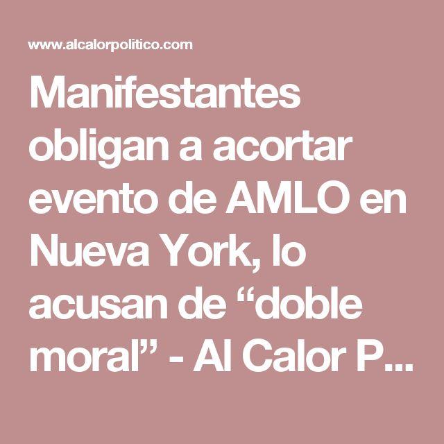 """Manifestantes obligan a acortar evento de AMLO en Nueva York, lo acusan de """"doble moral"""" - Al Calor Político"""