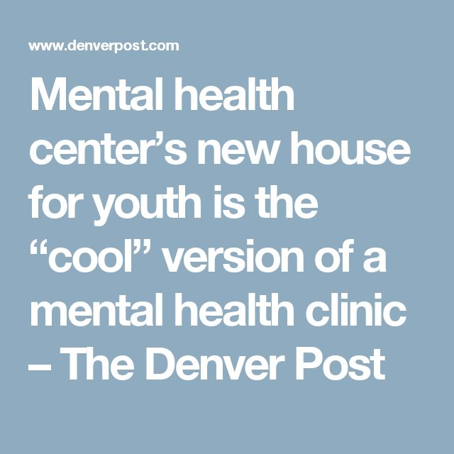 """Mental health center's new house for youth is the """"cool"""" version of a mental health clinic – The Denver Post"""