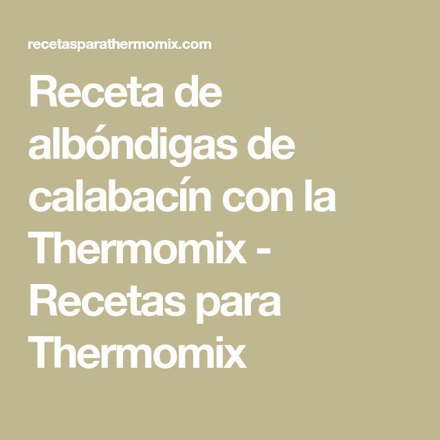 Receta de albóndigas de calabacín con la Thermomix - Recetas para Thermomix