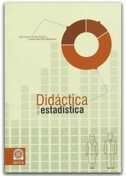 Didáctica de la estadística - Germán Marquínez Argote – Universidad Santo Tomás  http://www.librosyeditores.com/tiendalemoine/estadistica/3012-didactica-de-la-estadistica.html  Editores y distribuidores
