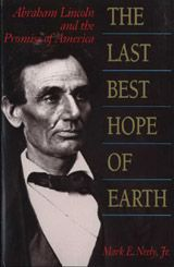 THE LAST BEST HOPE OF EARTH: ABRAHAM LINCOLN AND THE PROMISE OF AMERICA ~ Mark E. Neely ~ Harvard University Press ~ 1995