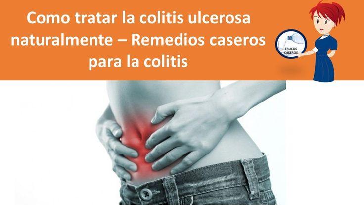 Como tratar la colitis ulcerosa naturalmente - Remedios caseros para la ...