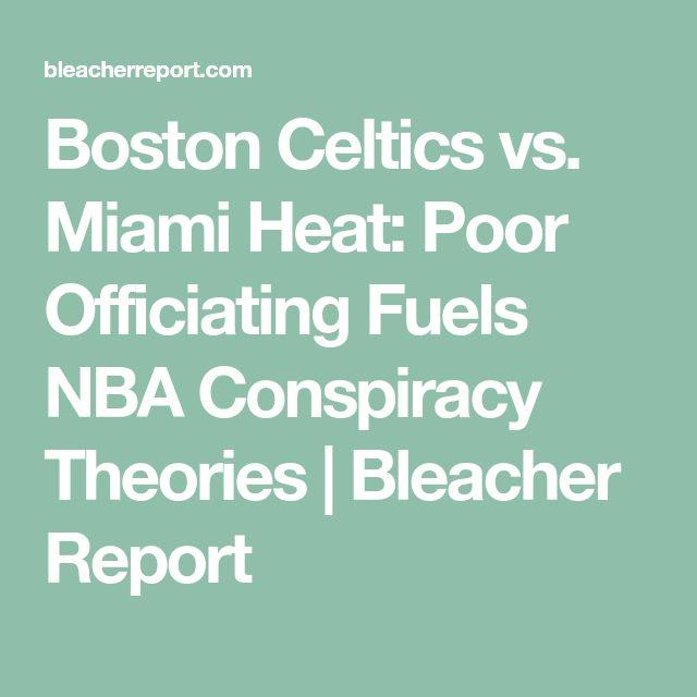 Boston Celtics vs. Miami Heat: Poor Officiating Fuels NBA Conspiracy Theories | Bleacher Report