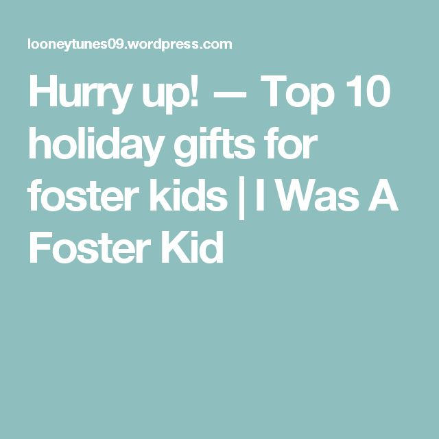 Hurry up!  — Top 10 holiday gifts for foster kids | I Was A Foster Kid