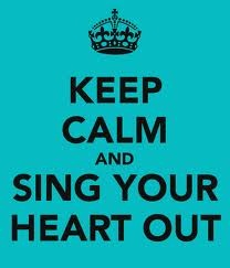 Keep calm and sing your heart out!