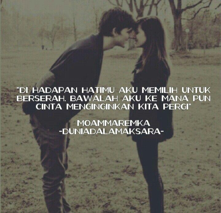 """""""Dihadapan hatimu aku memilih untuk berserah. Bawalah aku kemana pun cinta menginginkan kita pergi"""" - (MoammarEmka)"""