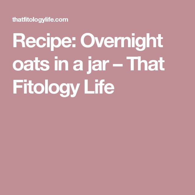 Recipe: Overnight oats in a jar – That Fitology Life
