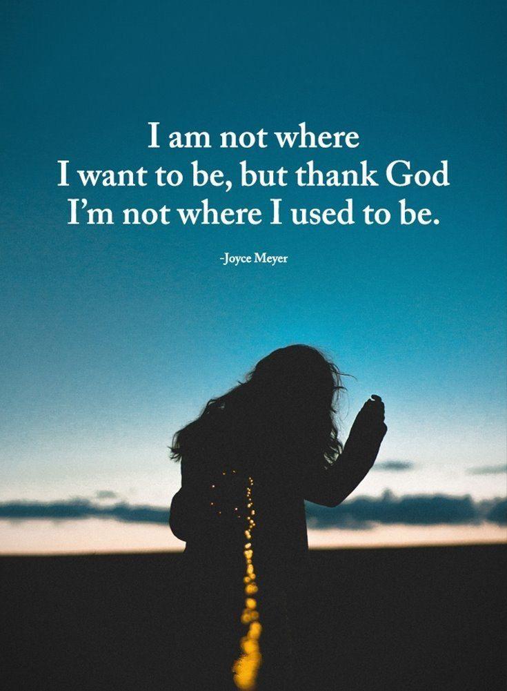 I Am Not Where I Want To Be But Thank God I M Not Where I Used To