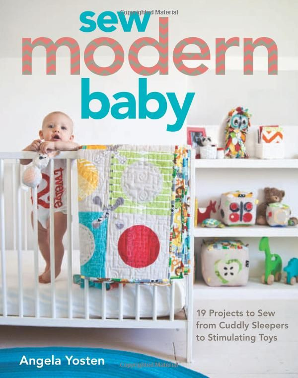 Sew Modern Baby: 19 Projects to Sew from Cuddly Sleepers to Stimulating Toys: Angela Yosten: 9781607057352: Amazon.com: Books