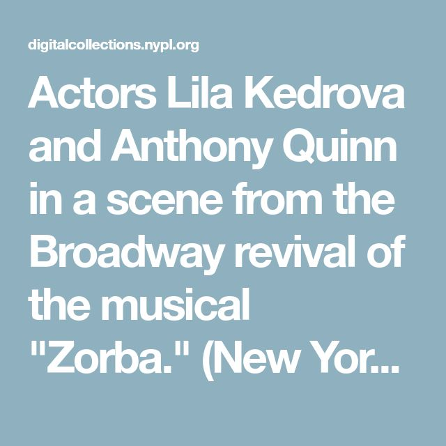 """Actors Lila Kedrova and Anthony Quinn in a scene from the Broadway revival of the musical """"Zorba."""" (New York) - NYPL Digital Collections"""