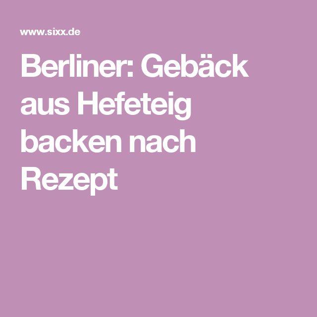 Berliner: Gebäck aus Hefeteig backen nach Rezept