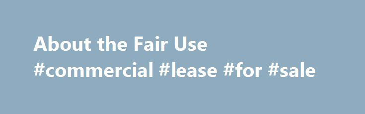 About the Fair Use #commercial #lease #for #sale http://commercial.remmont.com/about-the-fair-use-commercial-lease-for-sale/  #commercial music definition # U.S. Copyright Office Fair Use Index Welcome to the U.S. Copyright Office Fair Use Index. This Fair Use Index is a project undertaken by the Office of the Register in support of the 2013 Joint Strategic Plan on Intellectual Property Enforcement of the Office of the Intellectual Property Enforcement Coordinator (IPEC […]