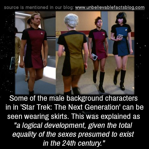 """Some of the male background characters in in 'Star Trek: The Next Generation' can be seen wearing skirts. This was explained as """"a logical development, given the total equality of the sexes presumed..."""