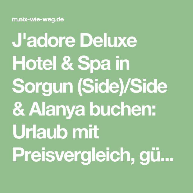J'adore Deluxe Hotel & Spa in Sorgun (Side)/Side & Alanya buchen: Urlaub mit Preisvergleich, günstige Last Minute Reisen!