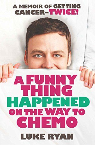 A Funny Thing Happened on the Way to Chemo: A Memoir of Getting Cancer - Twice! eBook: Luke Ryan: Amazon.com.au: Kindle Store