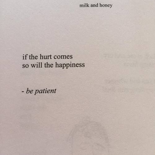 if the hurt comes...so will the happiness - be patient