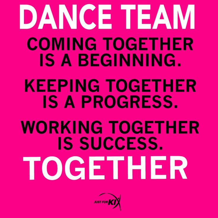 Dance Team. Coming Together Is A Begging. Keeping Together Is A Progress. Working Together Is Success.