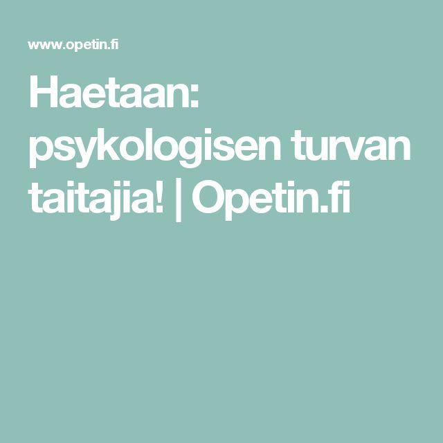 Haetaan: psykologisen turvan taitajia! | Opetin.fi