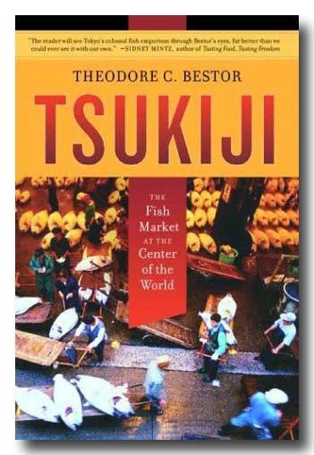 Tsukiji : the fish market at the center of the world / Theodore C. Bestor. Berkeley [etc.] : University of California Press, cop. 2004