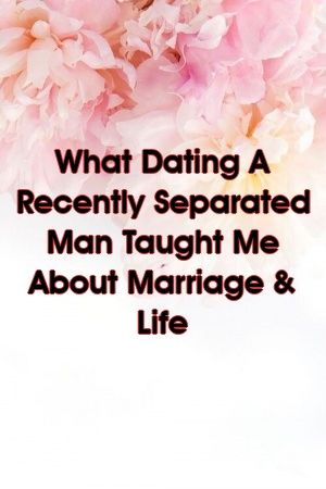 Dating a recently separated guy