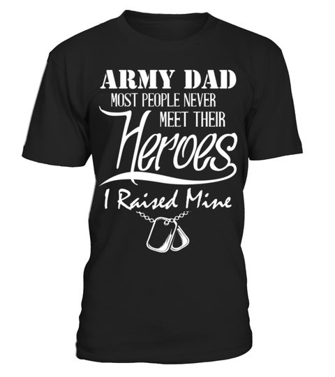 Army dad - I raised my very own heroes t-shirt