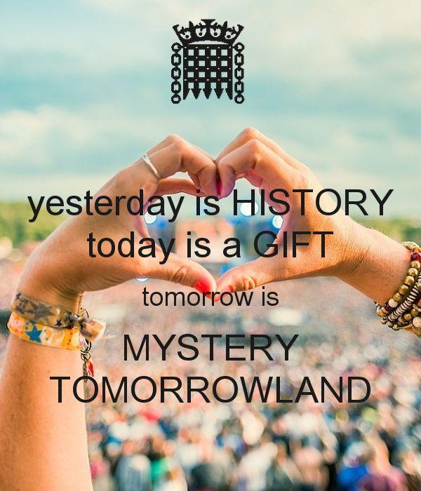 Wczoraj jest historią, dziś jest darem, jutro jest tajemnicą. Tomorrowland <333!