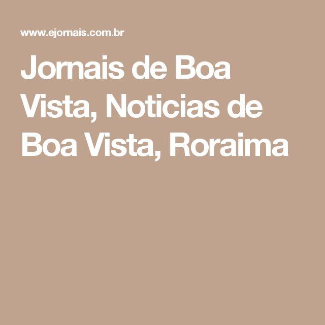 Jornais de Boa Vista, Noticias de Boa Vista, Roraima