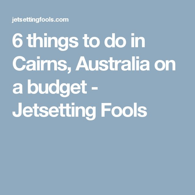 6 things to do in Cairns, Australia on a budget - Jetsetting Fools