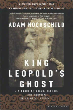 King Leopold's Ghost: Explores the exploitation of the Congo Free State by King Leopold II of Belgium between 1885 and 1908, as well as the atrocities that were committed during that period. The book aims to increase public awareness of crimes committed by European colonial rulers in Africa. It was refused by nine of the ten U.S. publishing houses to which an outline was submitted, but became an unexpected bestseller and won the prestigious Mark Lynton History Prize for literary style.