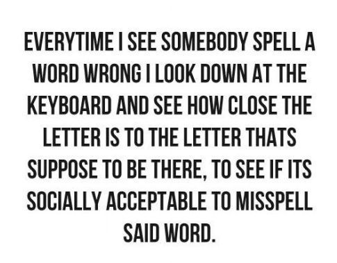 HAHA I do this all the time!!Thoughts, Time, Laugh, Quotes, Spelling, Funny Stuff, So True, True Stories, Grammar