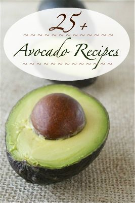 25+ Avocado Recipes.....mmmmm.....even more uses for my favorite food!