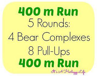 400 m Run 5 Rounds: 4 Bear Complexes & 8 Pull-Ups  400 m Run