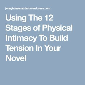 Using The 12 Stages of Physical Intimacy To Build Tension In Your Novel