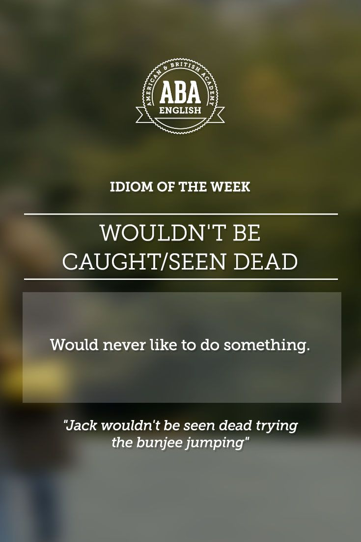 "English #idiom ""Wouldn't be caught/seen dead"" means a certain person would never like to do something #speakenglish"