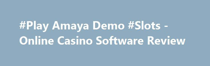 #Play Amaya Demo #Slots - Online Casino Software Review https://slots-money.com/amaya-online-games-casino-software-supplier  Discover a list of fabulous #Amaya slots online, taking into account the development of the company, exciting casino games with top-quality graphics, music and Bonus Rounds