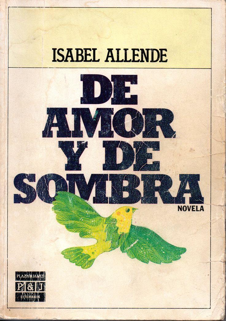 De amor y de sombra. / por Allende, Isabel, 1942- .  Novelista chilena Premio Nacional de Literatura 2010.  Plaza & Janes, Octubre 1984.