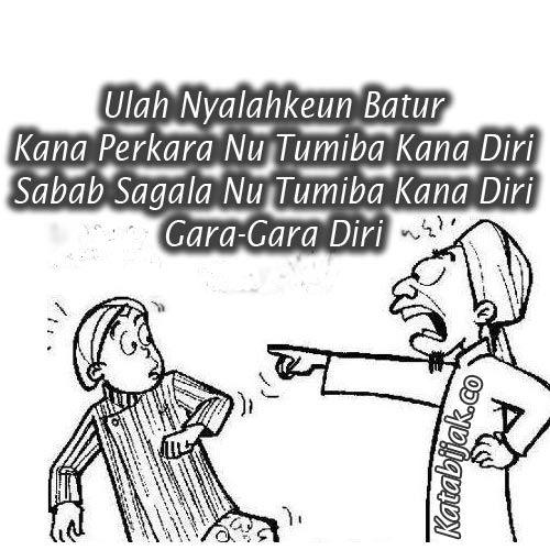Kata Kata Bijak Bahasa Sunda - ulah nyalahkeun batur kana perkara nutumiba kana diri sabab sagala nu tumiba kana diri gara-gara diri