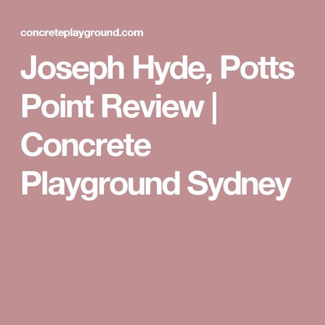 Joseph Hyde, Potts Point Review | Concrete Playground Sydney