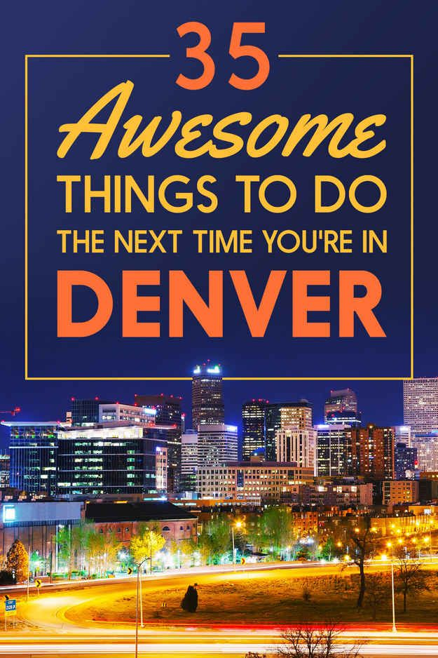 35 Awesome Things To Do The Next Time You're In Denver
